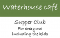 Supper Club for Everyone (inc the Kids) #Waterhouse Cafe