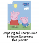 Family Fun Raceday With Peppa Pig and George @EpsomRacecourse