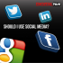 Should I bother with social media such as Facebook, Twitter, Google + and LinkedIn?
