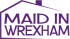 Maid in Wrexham