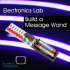Electronics Lab - Build a Message Wand