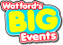 Watford's Big Events are well under way and Big Events mean even bigger fun!!
