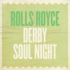 Rolls Royce Soul night Derby