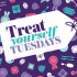 Treat yourself Tuesdays launch
