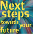 Next Steps: towards your future