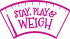 Stay, Play & Weigh