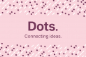 Dots. Connecting ideas. - 2015