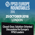 FPSO Europe Roundtables 2016