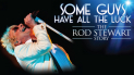 Some Guys Have All The Luck - The Rod Stewart Story at Watford Colosseum