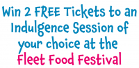 Win 2 FREE tickets to an Indulgence session of you r choice at Fleet Food Festival