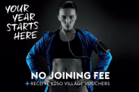 NO JOINING FEE AND £250 VILLAGE VOUCHERS WHEN YOU JOIN VILLAGE GYM IN JANUARY