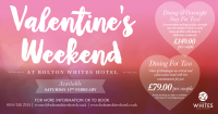 Valentine's Weekend at Bolton Whites Hotel
