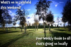 What's on in Lichfield this Weekend 15th-17th July?