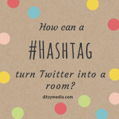 How can a Hashtag turn twitter into a room?