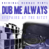 Dub Me Always Ft. Moss Raxlen AKA Mossman