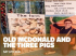 Old MacDonald and The Three Pigs