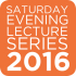 Saturday Evening Lecture Series 2016