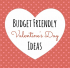 15 Things to do this Valentine's Day - Fun on a Budget!