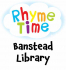It's RHYMETIME Every Tuesday and Friday at Banstead Library