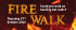 FIRE WALK for Peace Hospice Care