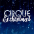 Cirque Enchantment at Watford Colosseum
