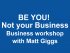 BE YOU! Not your Business with Matt Giggs