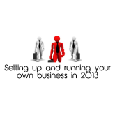Setting up and running your own business in 2013 Part 1