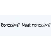 Recession?  What Recession?