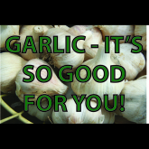 Garlic - It's So Good For You