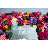 The History Behind Mother's Day -  How the Tradition Began