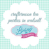 Crafternoon Tea Parties at Living in Loveliness in Walsall