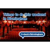 Things To Do In Birmingham This Weekend