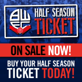Half Season Tickets now on sale with Bolton Wanderers Football Club