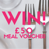 WIN A £50 VOUCHER FOR YOUR FAVOURITE RESTAURANT