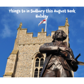 Things to do in and around Sudbury this August Bank Holiday