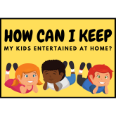 How can I keep my kids entertained at home?
