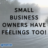 Small Businesses Have Feelings Too