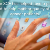 The SCF has helped fund a pilot project to help monitor quality of life in cancer patients which will help form better treatment plans in the future.