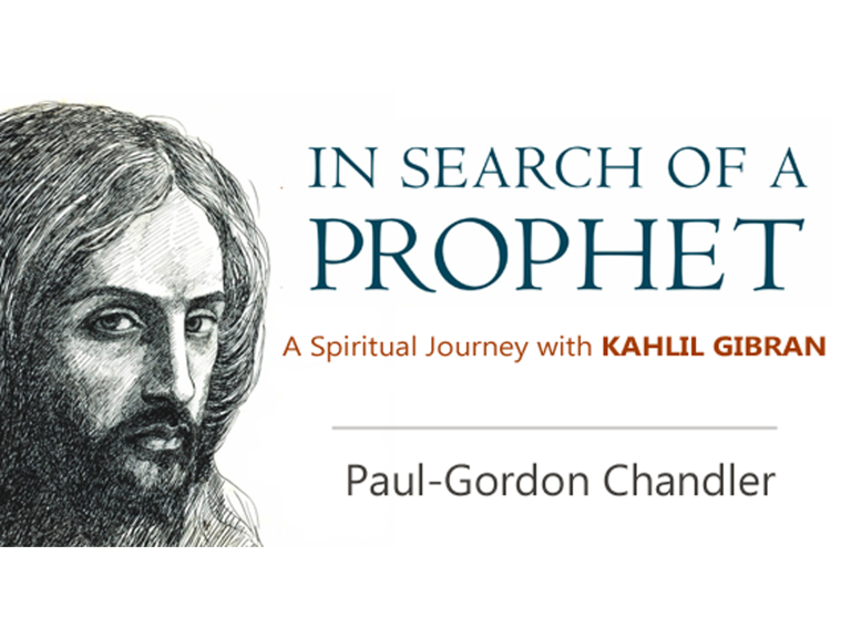 In Search of a Prophet: Kahlil Gibran – An Unparalleled Spiritual Guide for Our Times