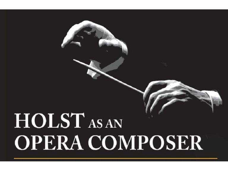 Holst as an Opera Composer - a talk by Nigel Simeone