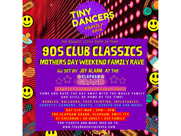 Tiny Dancers Family Rave - The Clapham Grand - Mother's Day Weekend - 90's Club Classics