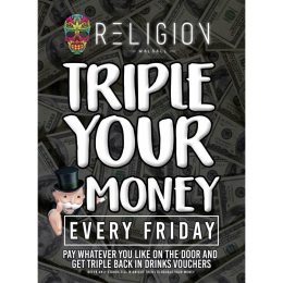 Triple Your Money every Friday Night at Religion Walsall