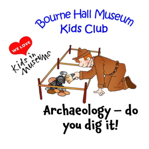Archaeology Do you Dig it! Bourne Hall Museum Kids Club @EpsomewellBC