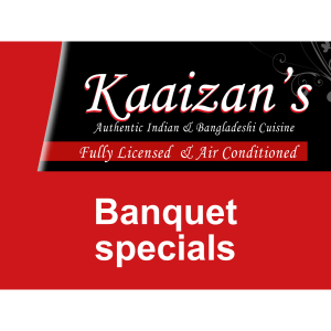 Banquet Specals at Kaaizans Indian & Bangladeshi Restaurant St Neots