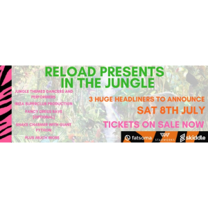 RELOAD PRESENTS - IN THE JUNGLE SAT 8TH JULY 2017 - 16+