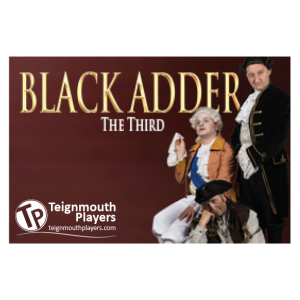 Teignmouth Players presents Blackadder - Pavilions Teignmouth