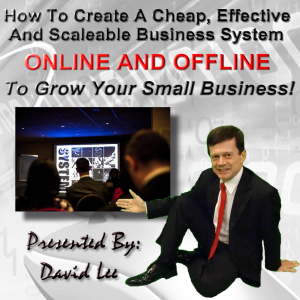 How To Create A Cheap, Effective And Scaleable Small Business System...Online And Offline!