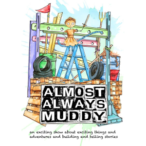ALMOST ALWAYS MUDDY by Likely Story Theatre & Kirsty Harris