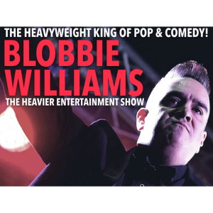 Blobbie Williams - The Heavier Entertainment Show (plus support)