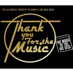 Thank You for The Music - The ultimate tribute to ABBA & the Bee Gees